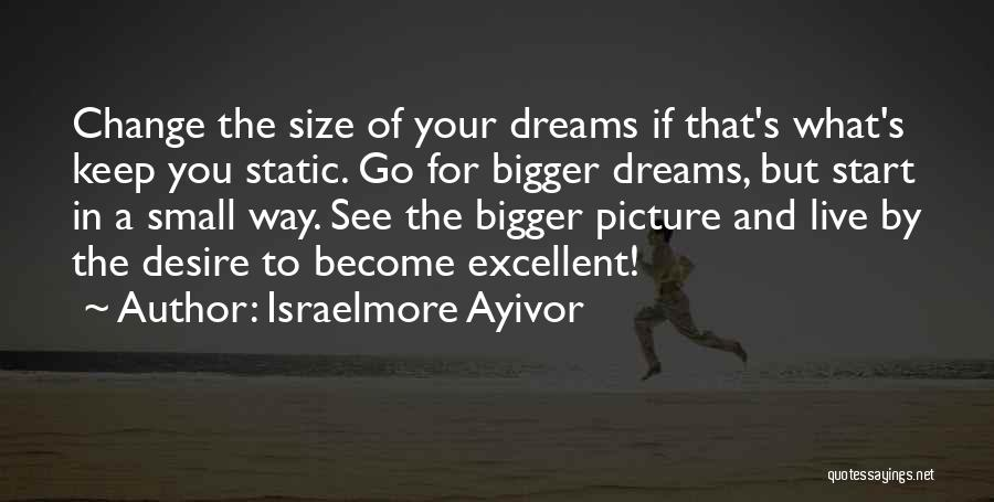 A Bigger Picture Quotes By Israelmore Ayivor