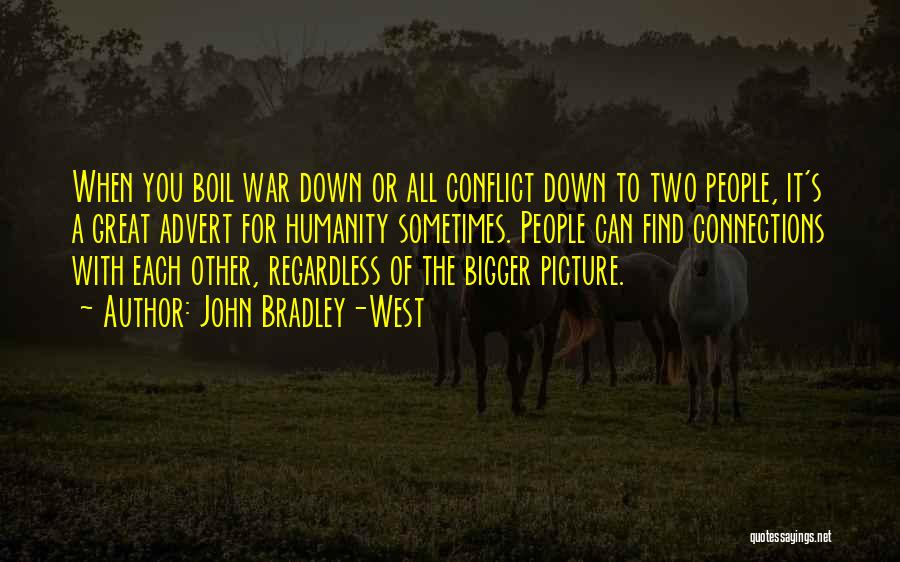 A Bigger Picture Quotes By John Bradley-West