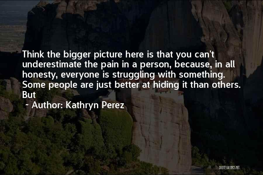 A Bigger Picture Quotes By Kathryn Perez