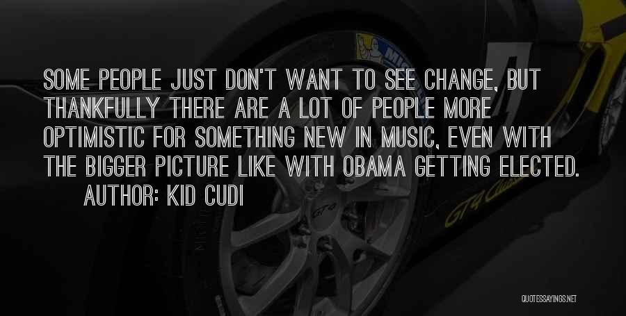 A Bigger Picture Quotes By Kid Cudi