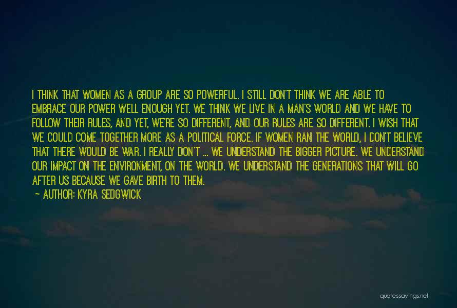 A Bigger Picture Quotes By Kyra Sedgwick