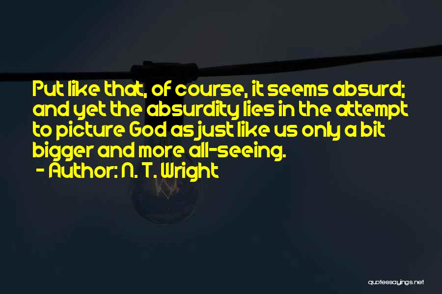 A Bigger Picture Quotes By N. T. Wright