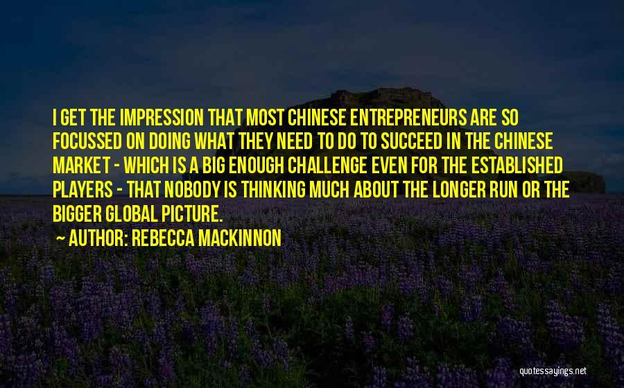 A Bigger Picture Quotes By Rebecca MacKinnon