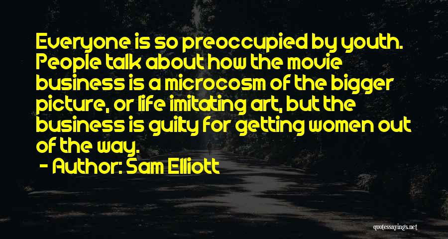 A Bigger Picture Quotes By Sam Elliott