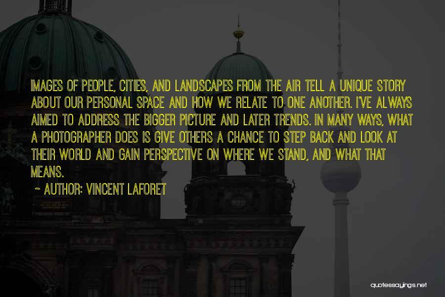 A Bigger Picture Quotes By Vincent Laforet