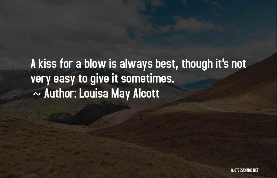 A Blow A Kiss Quotes By Louisa May Alcott