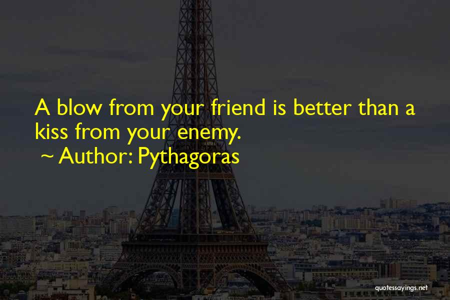 A Blow A Kiss Quotes By Pythagoras