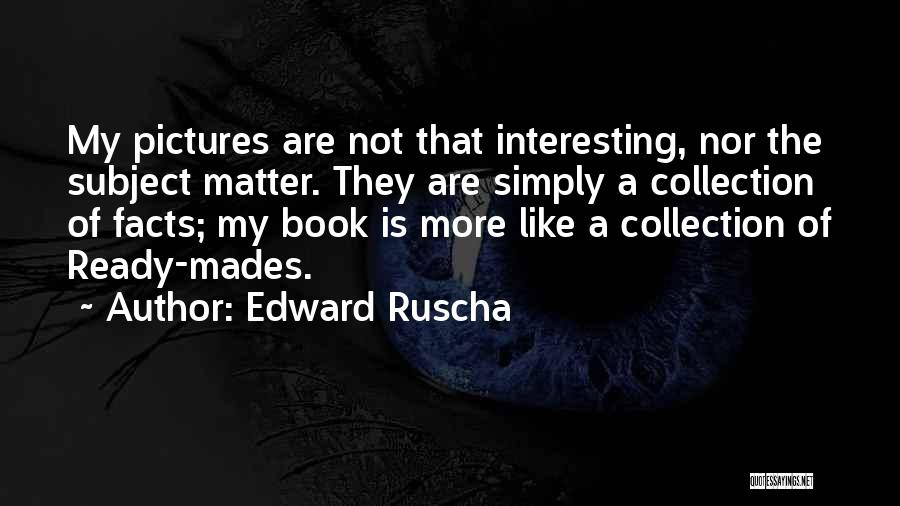A Book Quotes By Edward Ruscha