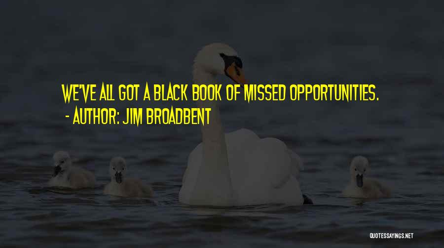 A Book Quotes By Jim Broadbent