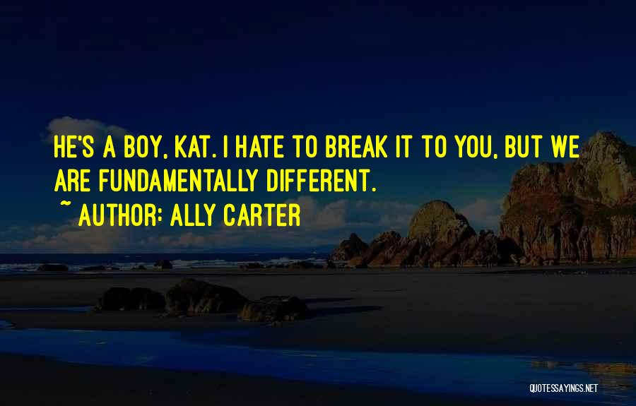 A Boy You Hate Quotes By Ally Carter