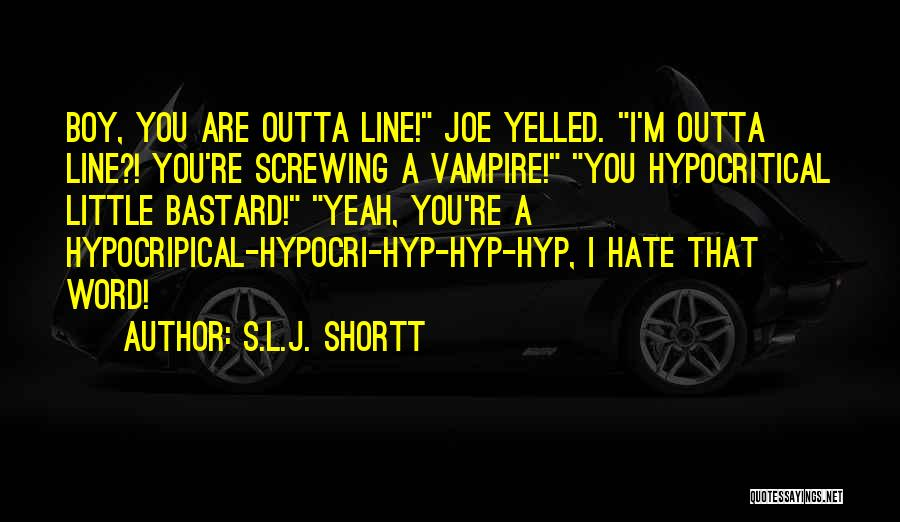 A Boy You Hate Quotes By S.L.J. Shortt