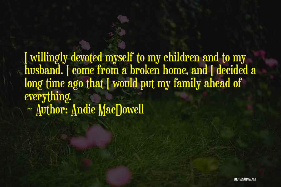 A Broken Family Quotes By Andie MacDowell
