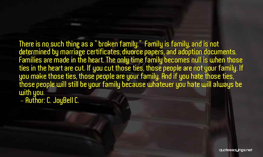 A Broken Family Quotes By C. JoyBell C.