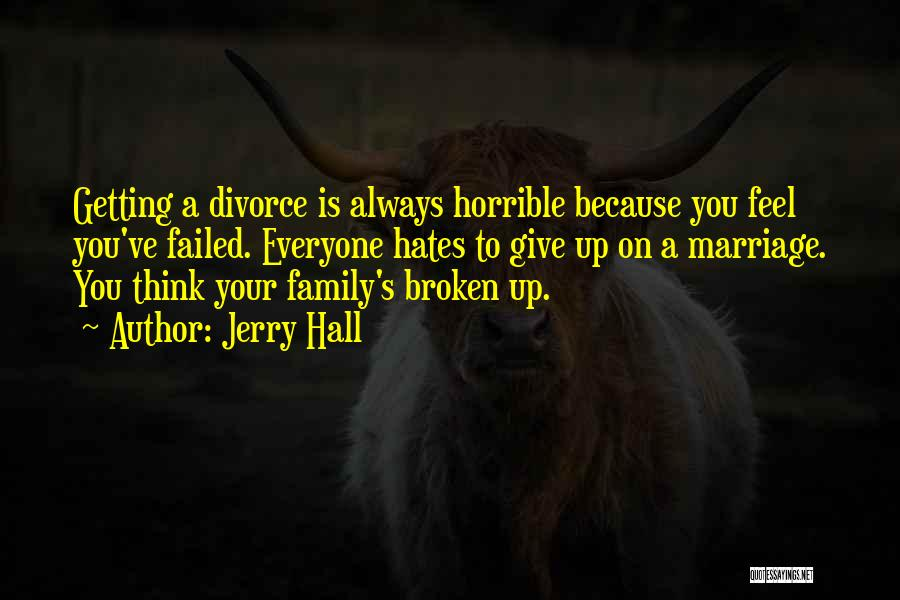 A Broken Family Quotes By Jerry Hall