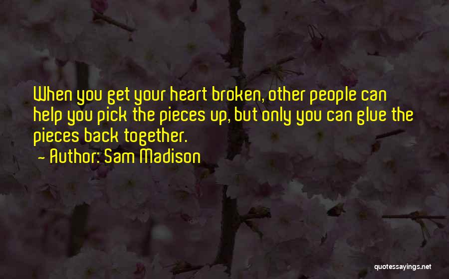 A Broken Heart And Moving On Quotes By Sam Madison