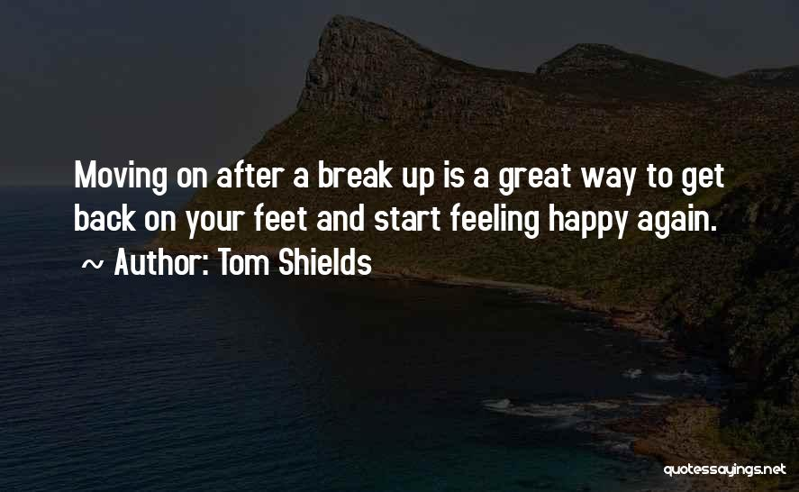 A Broken Heart And Moving On Quotes By Tom Shields