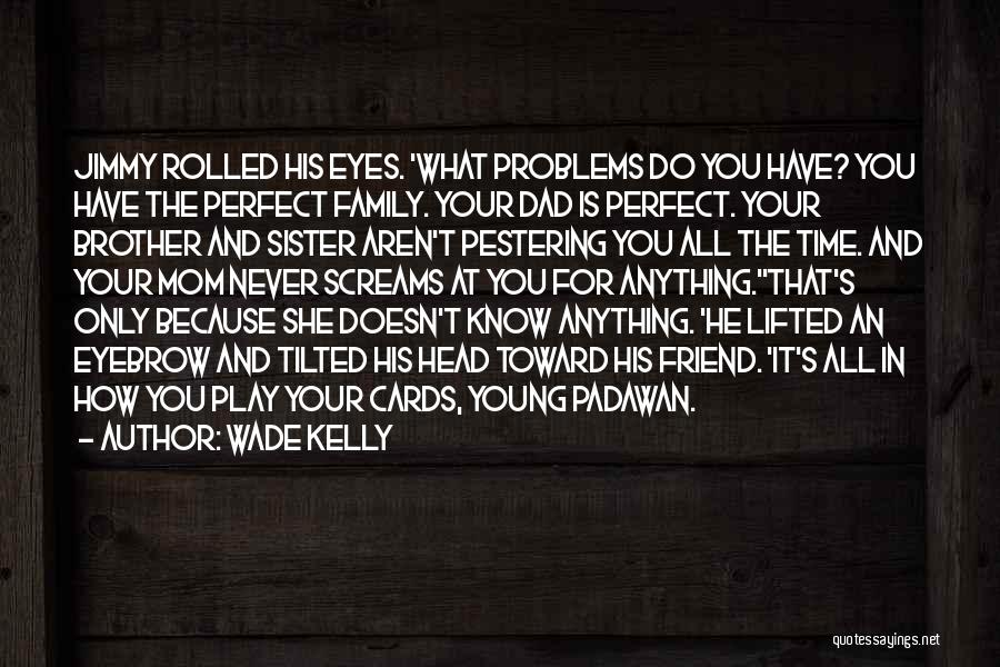 A Brother's Love For His Sister Quotes By Wade Kelly