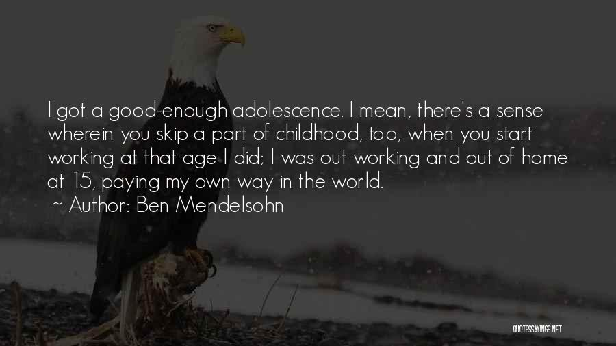 A Childhood Home Quotes By Ben Mendelsohn