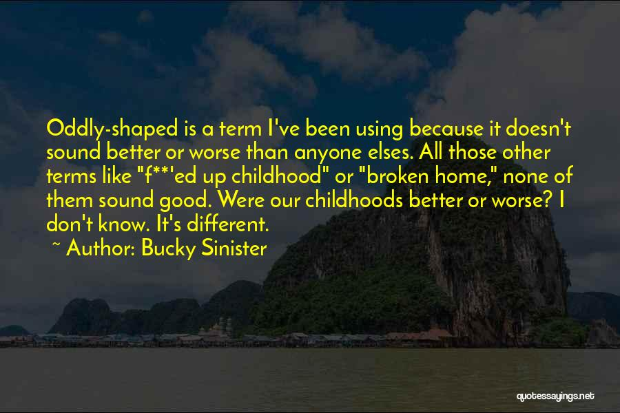 A Childhood Home Quotes By Bucky Sinister
