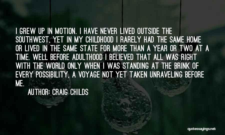 A Childhood Home Quotes By Craig Childs