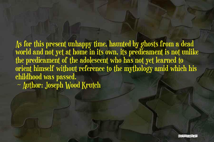 A Childhood Home Quotes By Joseph Wood Krutch