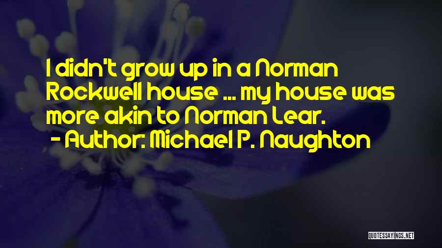 A Childhood Home Quotes By Michael P. Naughton