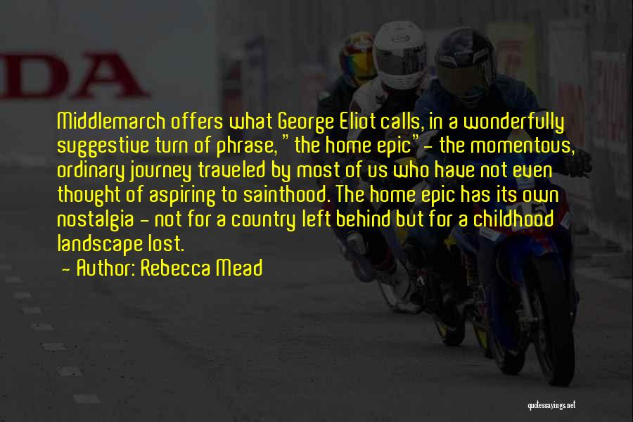 A Childhood Home Quotes By Rebecca Mead
