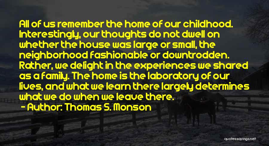 A Childhood Home Quotes By Thomas S. Monson