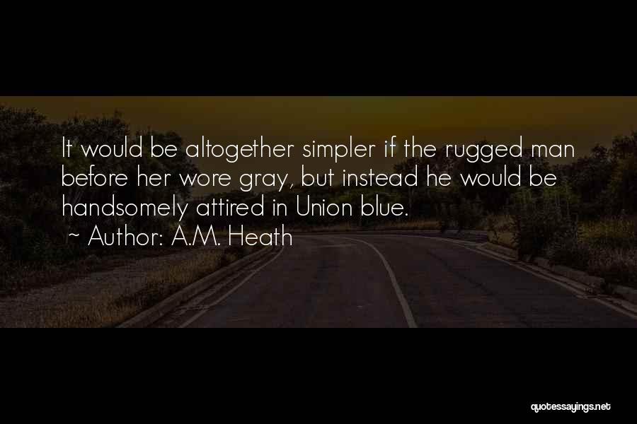 A Civil War Quotes By A.M. Heath