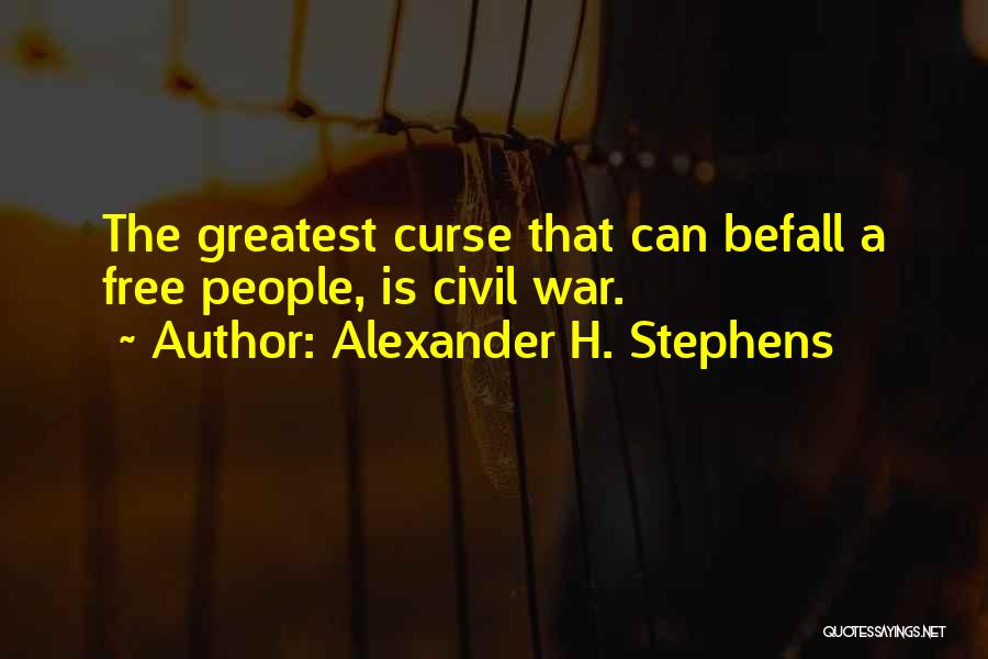 A Civil War Quotes By Alexander H. Stephens