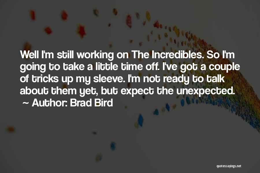 A Couple Quotes By Brad Bird