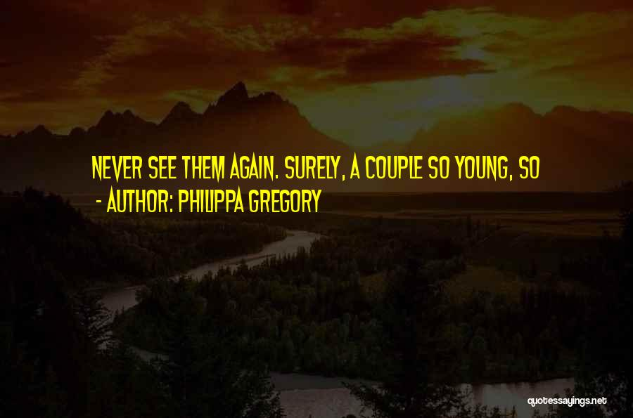 A Couple Quotes By Philippa Gregory