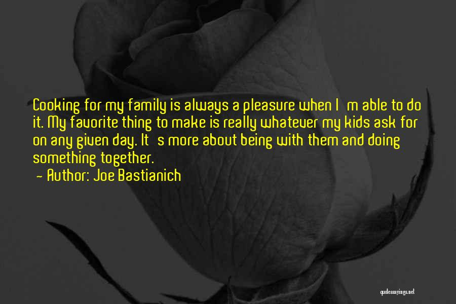 A Day With My Family Quotes By Joe Bastianich