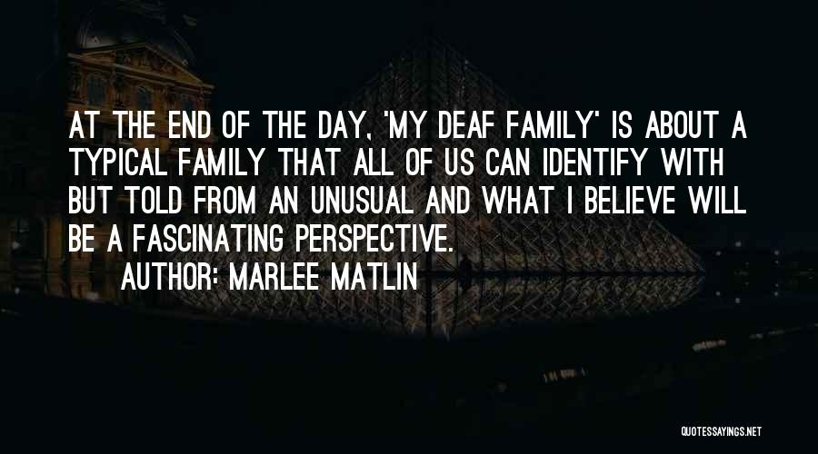 A Day With My Family Quotes By Marlee Matlin