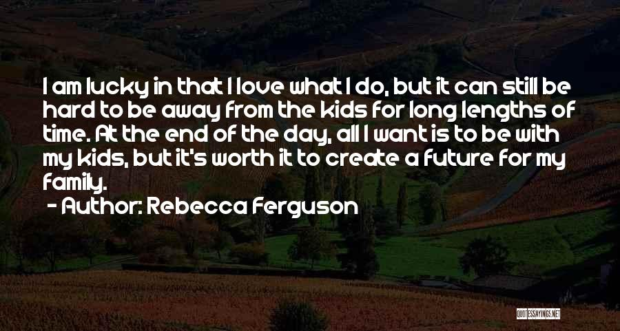 A Day With My Family Quotes By Rebecca Ferguson