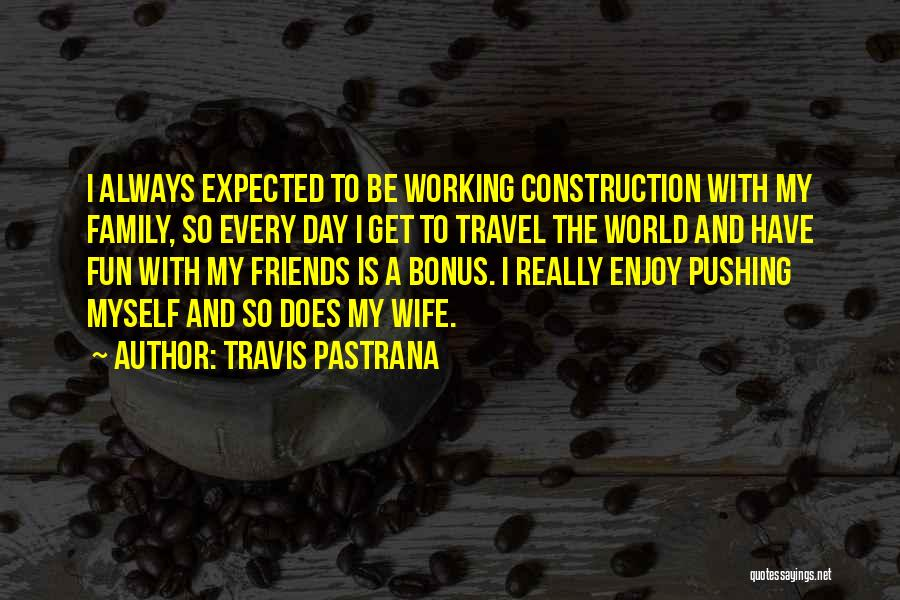 A Day With My Family Quotes By Travis Pastrana