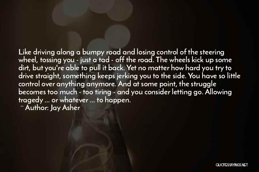 A Dirt Road Quotes By Jay Asher