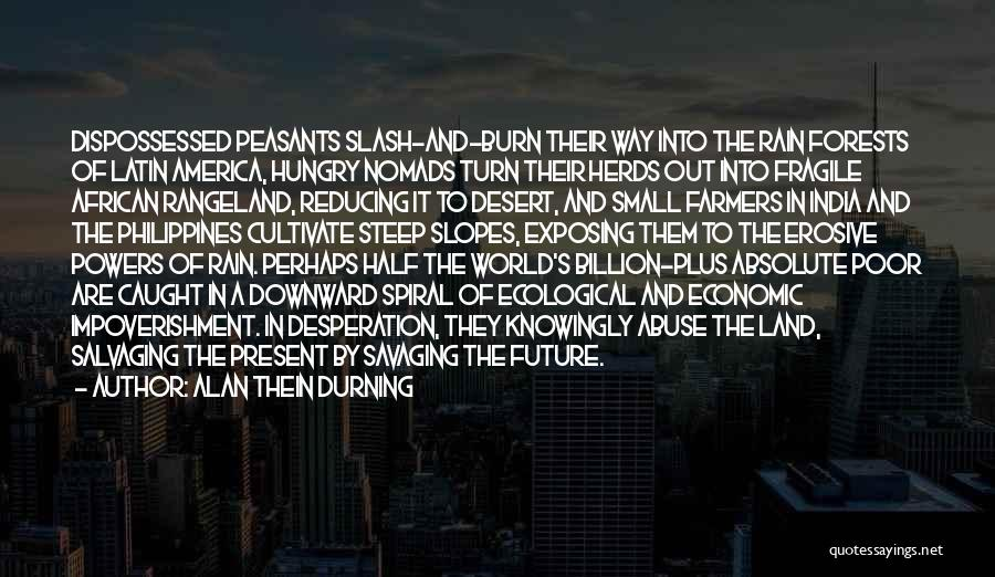 A Downward Spiral Quotes By Alan Thein Durning