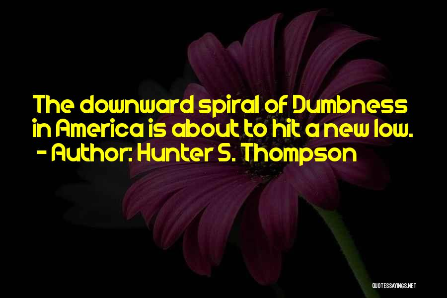 A Downward Spiral Quotes By Hunter S. Thompson