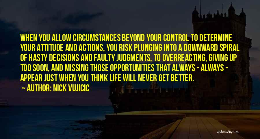 A Downward Spiral Quotes By Nick Vujicic