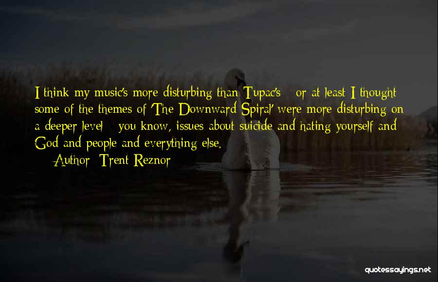 A Downward Spiral Quotes By Trent Reznor