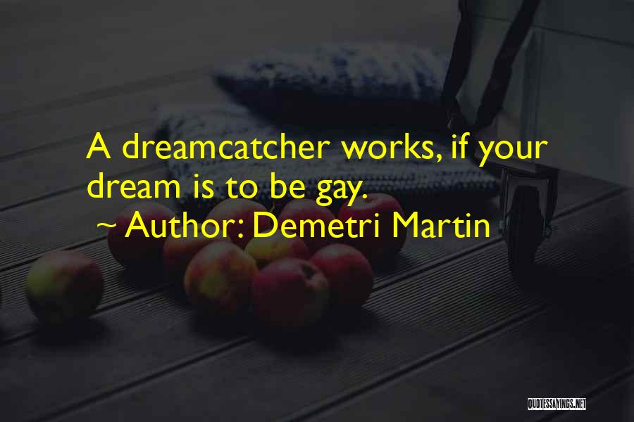 A Dreamcatcher Quotes By Demetri Martin