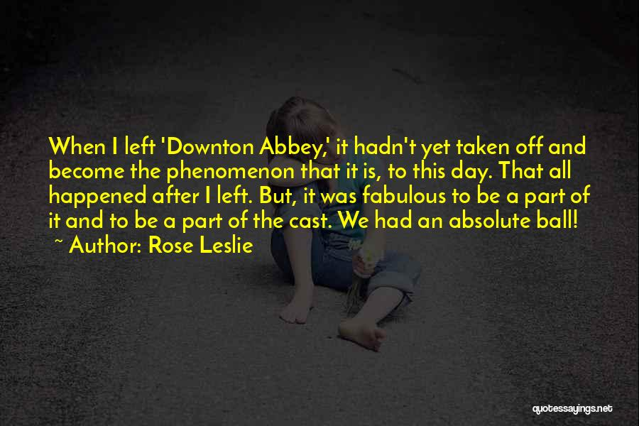 A Fabulous Day Quotes By Rose Leslie