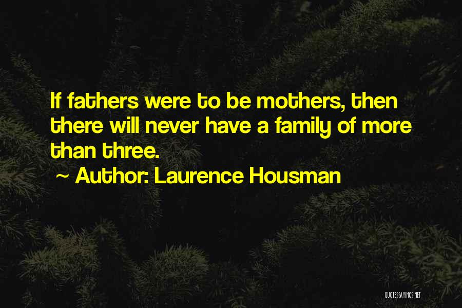 A Family Of Three Quotes By Laurence Housman