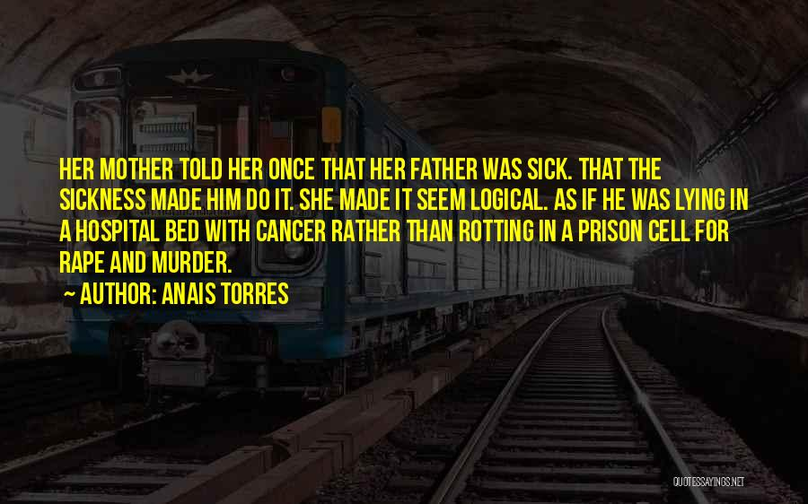 A Father Who Is Sick Quotes By Anais Torres