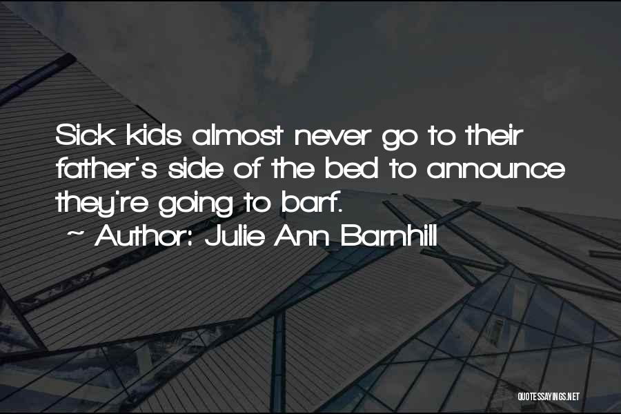 A Father Who Is Sick Quotes By Julie Ann Barnhill