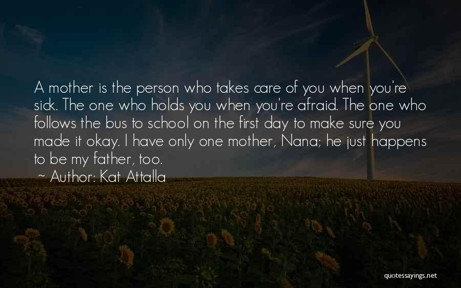 A Father Who Is Sick Quotes By Kat Attalla