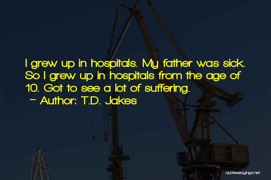 A Father Who Is Sick Quotes By T.D. Jakes