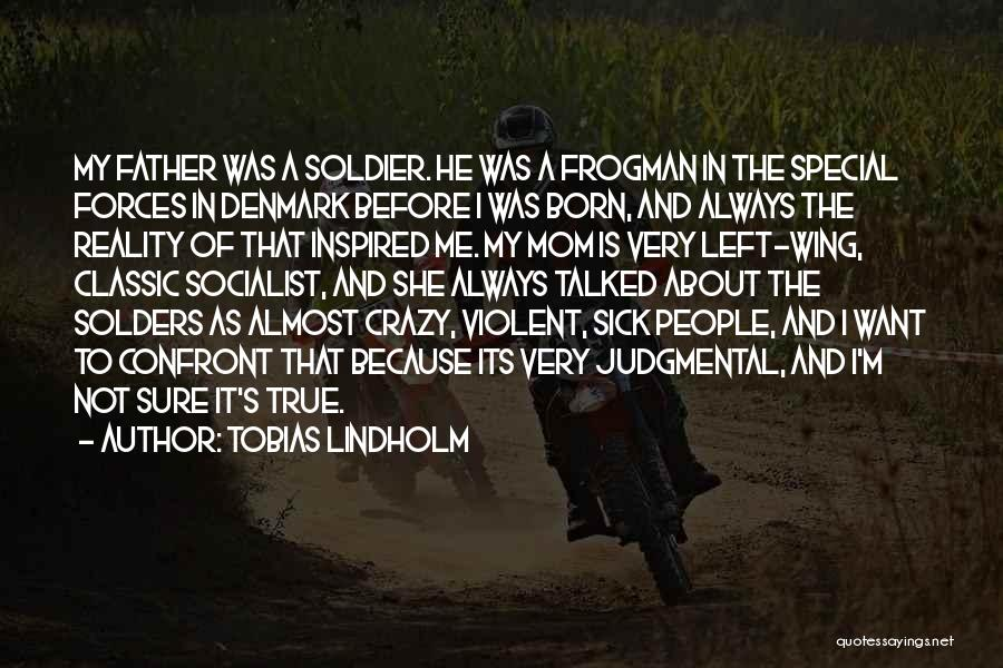 A Father Who Is Sick Quotes By Tobias Lindholm