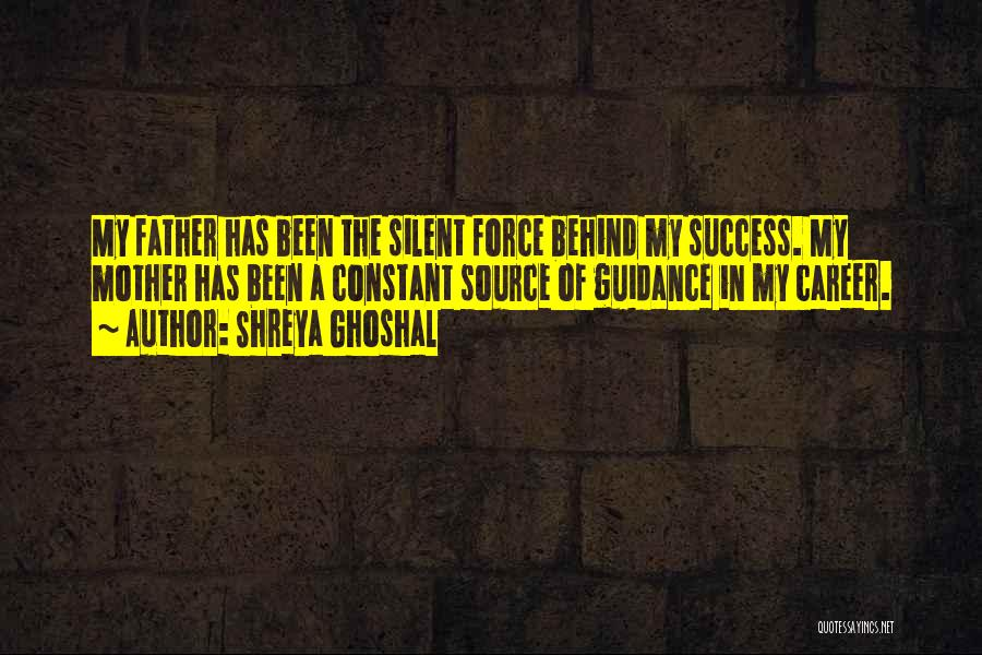 A Father's Guidance Quotes By Shreya Ghoshal